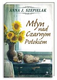 okładka Młyn nad Czarnym Potokiem, Książka | Anna J. Szepielak