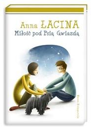 okładka Miłość pod Psią Gwiazdą, Książka | Anna Łacina