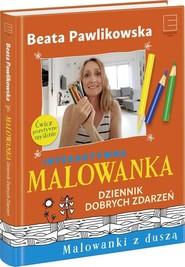okładka Malowanka. Dziennik Dobrych Zdarzeń, Książka | Beata Pawlikowska