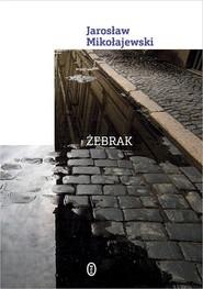 okładka Żebrak, Książka | Jarosław Mikołajewski