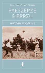 okładka Fałszerze pieprzu. Historia rodzinna, Książka | Monika Sznajderman