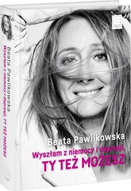 okładka Wyszłam z niemocy i depresji, ty też możesz, Książka | Beata Pawlikowska