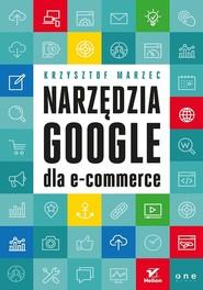 okładka Narzędzia Google dla e-commerce, Książka | Krzysztof  Marzec