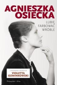 okładka Lubię farbować wróble, Książka | Agnieszka Osiecka, Violetta Ozminkowski
