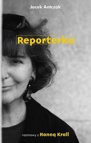 okładka Reporterka. Rozmowy z Hanną Krall, Książka | Jacek Antczak, Hanna Krall