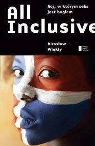 okładka All inclusive. Raj, w którym seks jest bogiem, Książka | Mirosław Wlekły