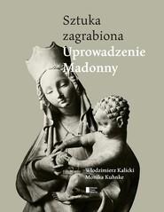 okładka Uprowadzenie Madonny. Sztuka zagrabiona, Książka   Włodzimierz Kalicki, Monika Kuhnke
