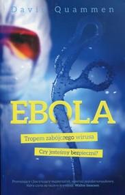 okładka Ebola. Tropem zabójczego wirusa. Czy jesteśmy bezpieczni?, Książka | David Quammen