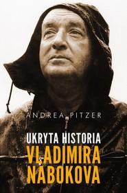 okładka Ukryta historia Vladimira Nabokova, Książka | Andrea Pitzer