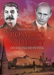 okładka Rosyjscy szpiedzy. Od Stalina do Putina, Książka | Pesnot Patrick