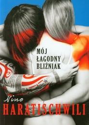 okładka Mój łagodny bliźniak, Książka | Nino Haratischwili