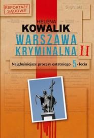 okładka Warszawa kryminalna. Tom 2. Najgłośniejsze procesy ostatniego 5-lecia, Książka | Helena Kowalik