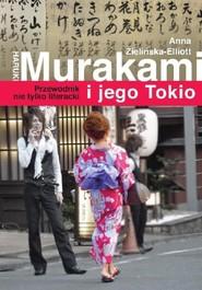 okładka Haruki Murakami i jego Tokio. Przewodnik nie tylko literacki, Książka | Anna Zielińska-Elliott