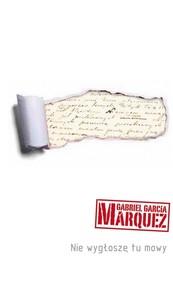 okładka Nie wygłoszę tu mowy, Książka | Gabriel Garcia Marquez