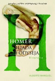 okładka Homer Iliada i Odyseja. Biografia, Książka | Manguel Alberto