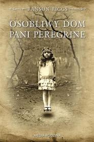 okładka Osobliwy dom pani Peregrine, Książka | Ransom Riggs