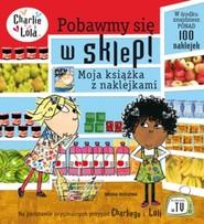 okładka Charlie i Lola. Pobawmy się w sklep! Moja książka z naklejkami, Książka | Child Lauren