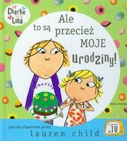 okładka Ale to są przecież moje urodziny! Charlie i Lola, Książka | Child Lauren
