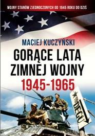 okładka Gorące lata zimnej wojny 1945-1965, Książka   Maciej Kuczyński