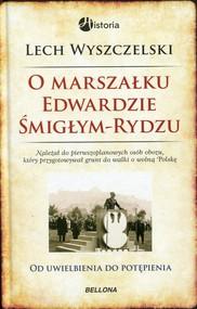 okładka O Marszałku Edwardzie Śmigłym-Rydzu, Książka | Wyszczelski Lech