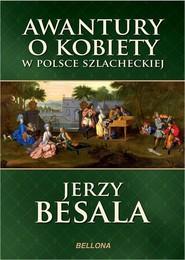 okładka Awantury o kobiety w Polsce szlacheckiej, Książka   Jerzy Besala