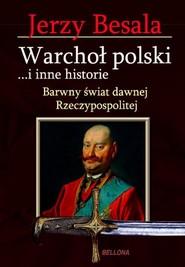 okładka Warchoł polski i inne historie. Barwny świat dawnej Rzeczypospolitej, Książka   Jerzy Besala