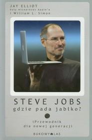 okładka Steve Jobs. Gdzie pada jabłko. iPrzewodnik dla nowej generacji, Książka | Jay Elliot, William L. Simon