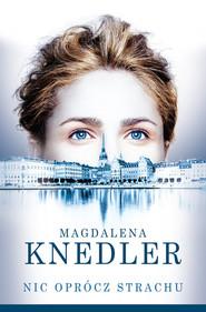 okładka Nic oprócz strachu, Książka | Magdalena  Knedler