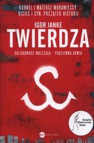 okładka Twierdza. Solidarność walcząca - podziemna armia, Książka | Igor Janke