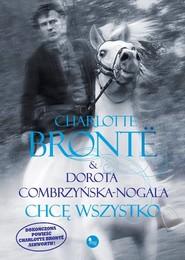 okładka Chcę wszystko, Książka | Charlotte Bronte, Dorota Combrzyńska-Nogala