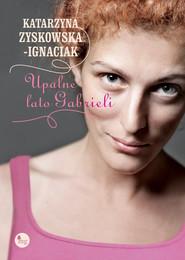okładka Upalne lato Gabrieli, Książka | Katarzyna Zyskowska-Ignaciak