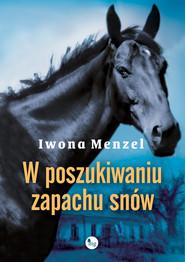 okładka W poszukiwaniu zapachu snów, Książka | Iwona Menzel