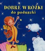 okładka Dobre wróżki do poduszki. Pianki, Książka | Urszula Kozłowska