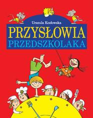 okładka Przysłowia przedszkolaka, Książka | Urszula Kozłowska