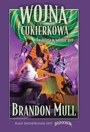 okładka Wojna cukierkowa. Awantura w salonie gier, Książka | Brandon Mull