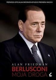 okładka Berlusconi. Moja droga, Książka   Alan Friedman