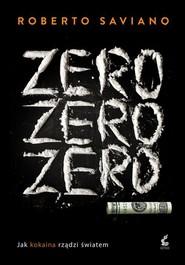 okładka Zero zero zero. Jak kokaina rządzi światem, Książka | Roberto Saviano