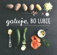 okładka Gotuję, bo lubię, Książka |