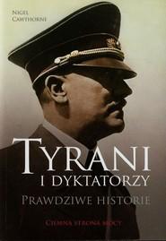 okładka Tyrani i dyktatorzy. Prawdziwe historie. Ciemna strona mocy, Książka | Cawthorne Nigel