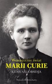 okładka Geniusz i obsesja. Wewnętrzny świat Marii Curie, Książka | Barbara Goldsmith