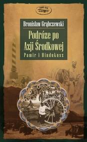 okładka Podróże po Azji Środkowej. Pamir i Hindukusz, Książka | Bronisław Grąbczewski