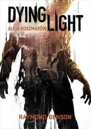 okładka Dying Light. Aleja Koszmarów, Książka | Raymond Benson