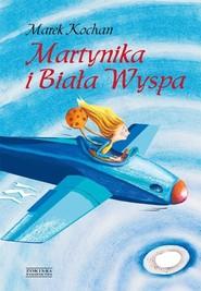 okładka Martynika i Biała Wyspa, Książka | Marek Kochan