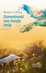 okładka Samotność ma twoje imię, Książka | Monika A. Oleksa