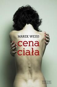 okładka Cena ciała, Książka   Marek Weiss