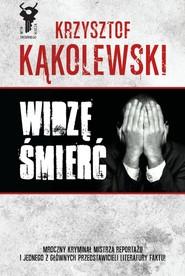 okładka Widzę śmierć, Książka | Krzysztof Kąkolewski