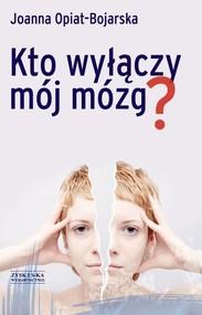 okładka Kto wyłączy mój mózg, Książka | Joanna Opiat-Bojarska