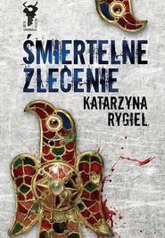 okładka Śmiertelne zlecenie, Książka | Katarzyna Rygiel