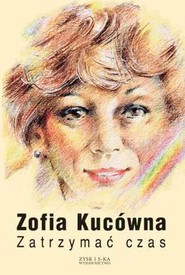 okładka Zatrzymać czas, Książka | Zofia  Kucówna