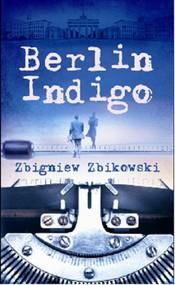 okładka Berlin Indigo, Książka | Zbikowski Zbigniew